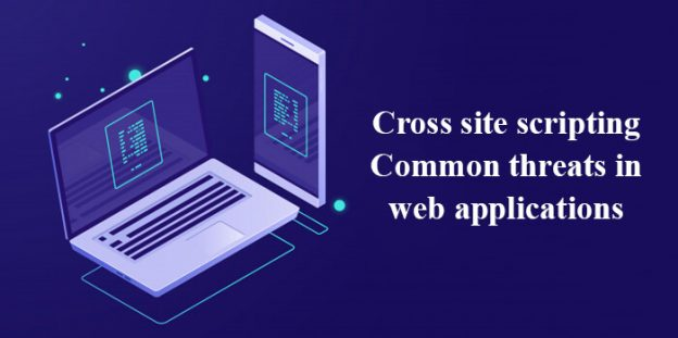 Cross site scripting: Common threats in web applications