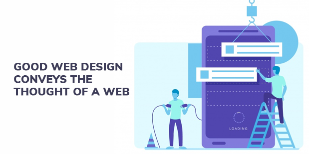 Good Web design conveys the thought of a web