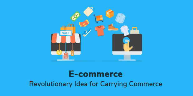 E-commerce- Revolutionary Idea for Carrying Commerce