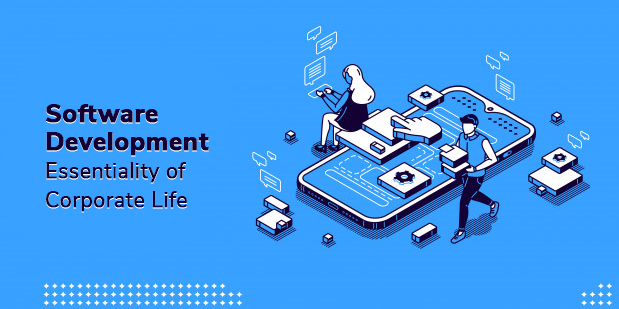 Software Development- Essentiality of Corporate Life