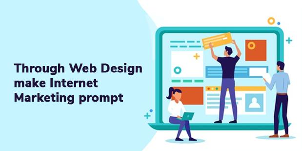 Through web design make internet marketing prompt