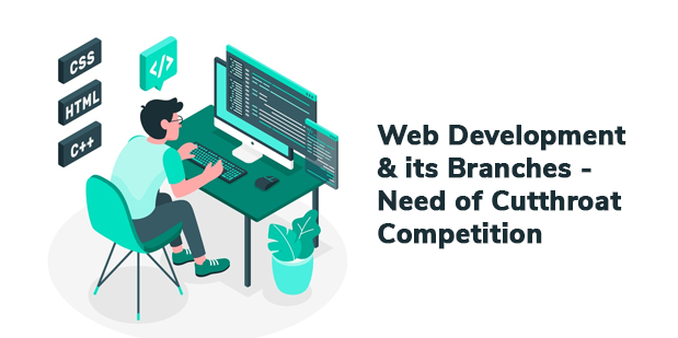 Web Development and its Branches- Need of Cutthroat Competition
