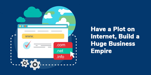 Have a Plot on Internet, Build a Huge Business Empire