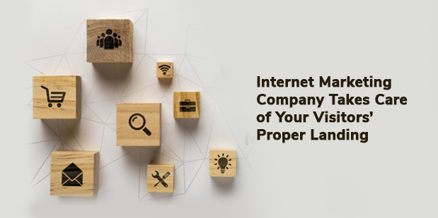Internet Marketing Company Takes Care of Your Visitors' Proper landing