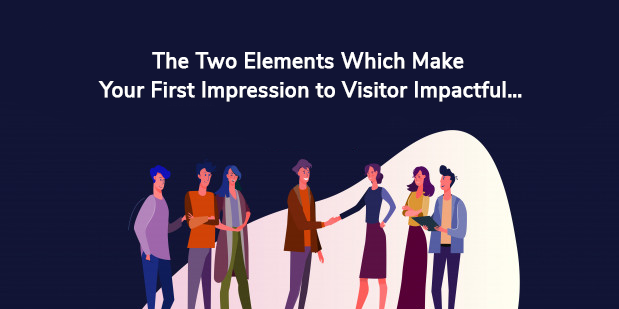The Two Elements Which Make Your First Impression to Visitor Impactful…