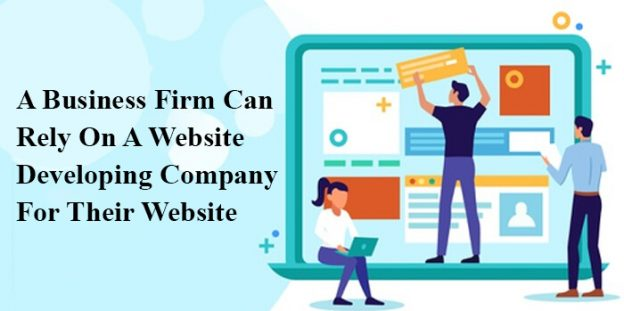 A business firm can rely on a website developing company for their website.