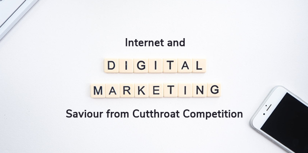 Internet and Digital Marketing Saviour from Cutthroat Competition