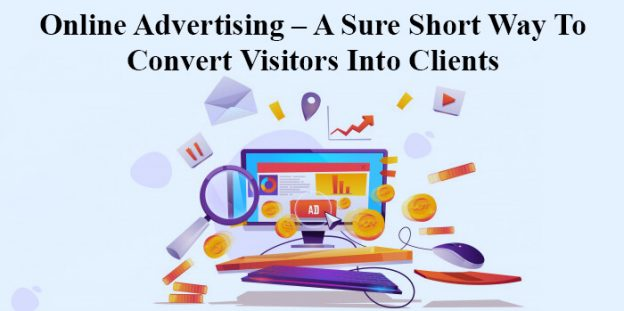 Online advertising – a sure short way to convert visitors into clients