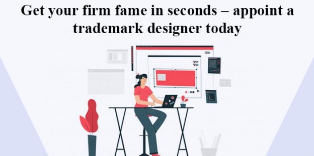 Get your firm fame in seconds – appoint a trademark designer today