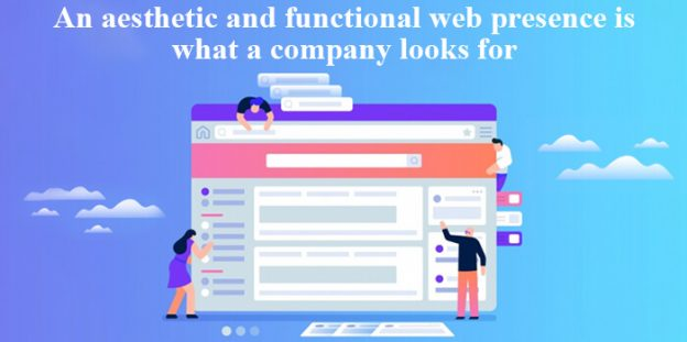 An aesthetic and functional web presence is what a company looks for