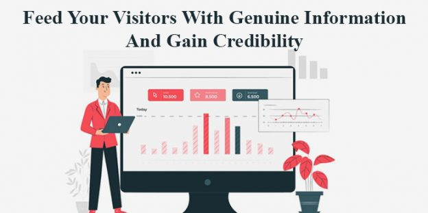 Feed your visitors with genuine information and gain credibility
