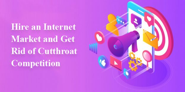 Hire an Internet Market and Get Rid of Cutthroat Competition