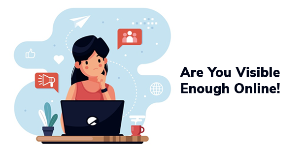 Are You Visible enough Online!