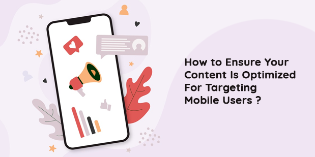 How to Ensure Your Content Is Optimized For Targeting Mobile Users
