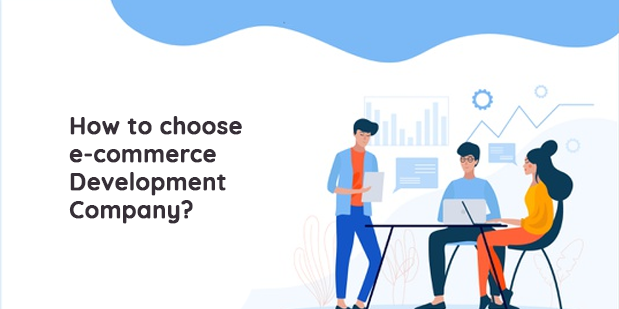 How to choose ecommerce Development Company?
