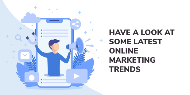 Have a look at some Latest Online Marketing Trends