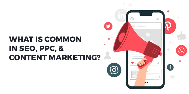 What is Common in SEO, PPC, and Content Marketing?