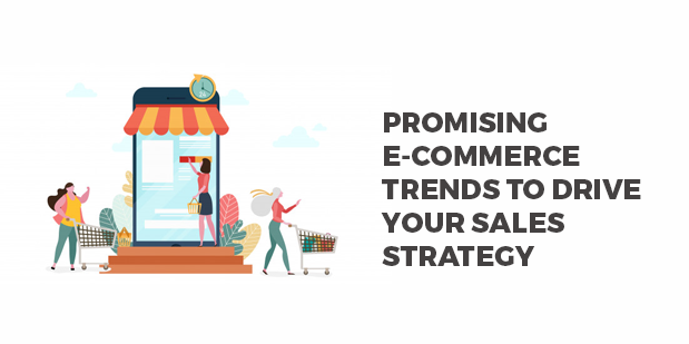 Promising E-Commerce Trends to Drive your Sales Strategy