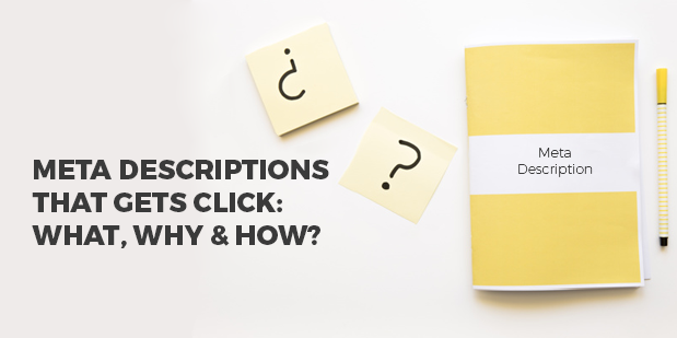 Meta Descriptions That Gets Click: What, Why & How