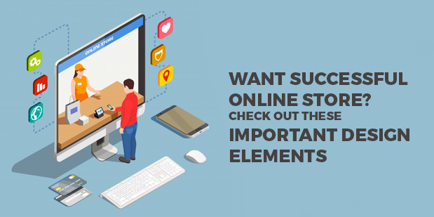 Want Successful Online Store? Check out these Important Design Elements