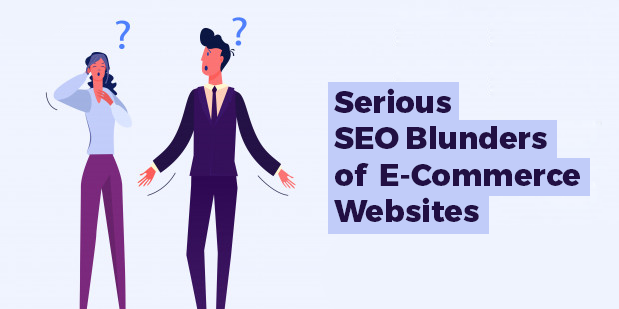 7 Serious SEO Blunders of E-Commerce Websites
