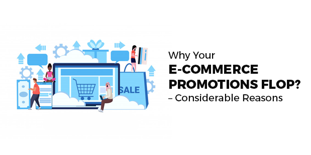Why Your E-Commerce Promotions Flop? – Considerable Reasons