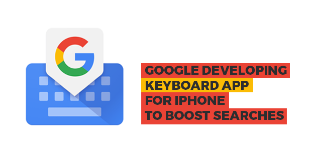 Google Developing Keyboard App for iPhone to Boost Searches