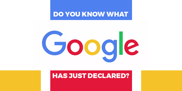 Do you know what Google has just declared?