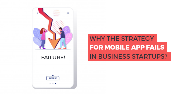 Why the Strategy for Mobile Apps Fails in Business Startups?