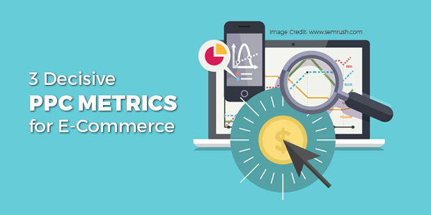 Check the 3 Decisive PPC Metrics for E-Commerce