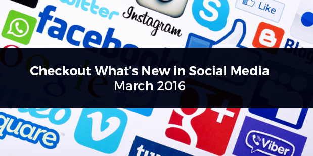 Check Out What's New in Social Media – March 2016 Statement