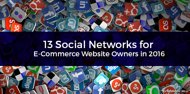 13 Social Networks for E-Commerce Website Owners in 2016