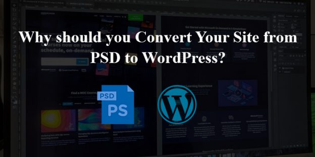 Why should you Convert Your Site from PSD to WordPress?