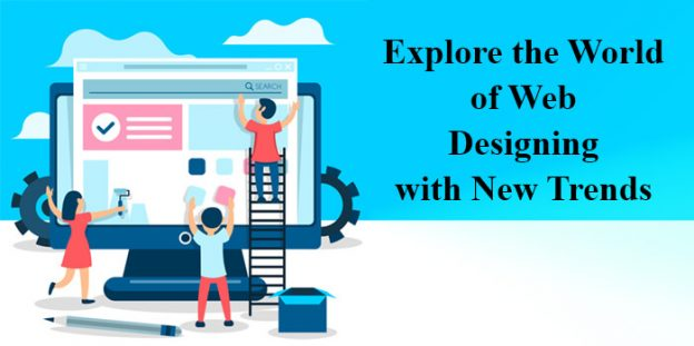 Explore the World of Web Designing with New Trends…