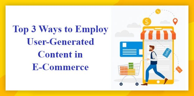 Top 3 Ways to Employ User-Generated Content in E-Commerce