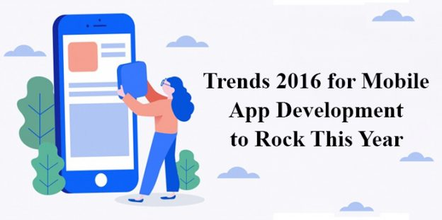 Trends 2016 for Mobile App Development to Rock This Year