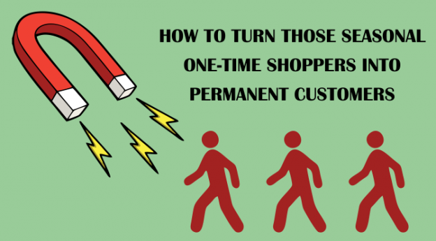 How to turn those seasonal one-time shoppers into permanent customers