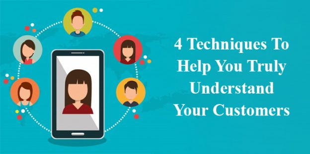 4 techniques to help you truly understand your customers