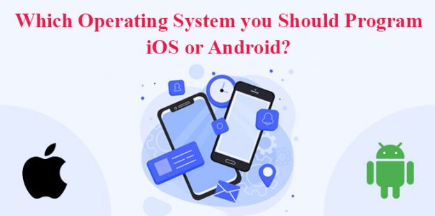 Which Operating System you Should Program: iOS or Android?