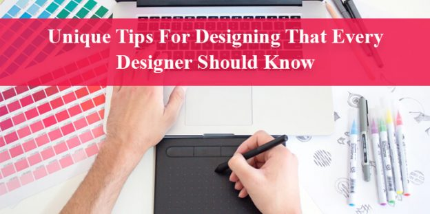 Unique Tips For Designing That Every Designer Should Know