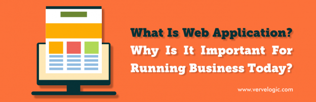 What Is Web Application? Why Is It Important For Running Business Today?