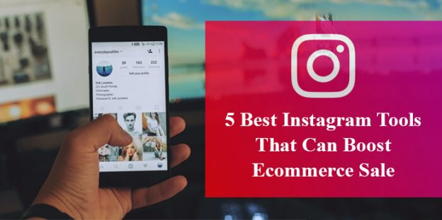 5 Best Instagram Tools That Can Boost Ecommerce Sale