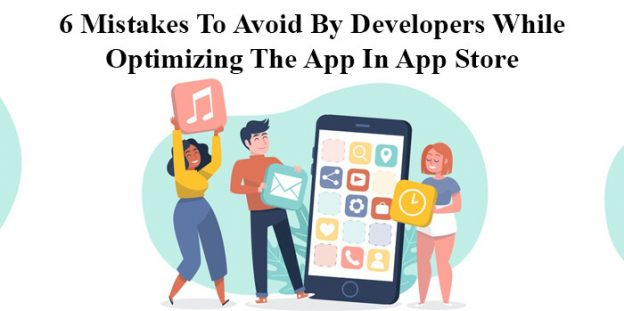 App Store Optimization: 6 Mistakes To Avoid By Developers While Optimizing The App In App Store.