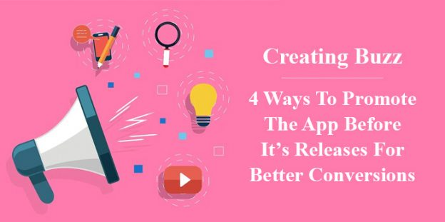 Creating Buzz: 4 Ways To Promote The App Before It's Releases For Better Conversions