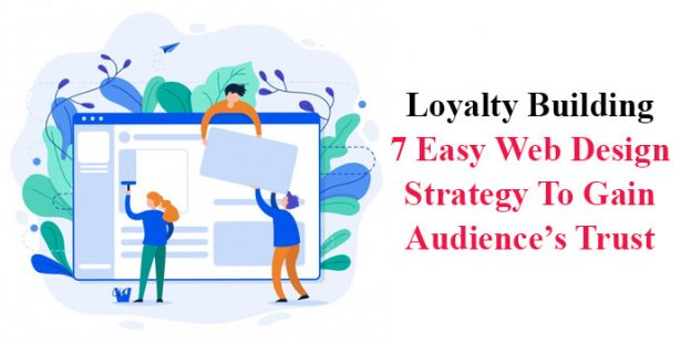 Loyalty Building: 7 Easy Web Design Strategy To Gain Audience's Trust