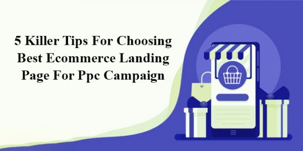5 Killer Tips For Choosing Best Ecommerce Landing Page For Ppc Campaign
