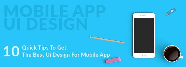 Mobile App Ui Design: Learn 10 Quick Tips To Get The Best Ui Design For Mobile App