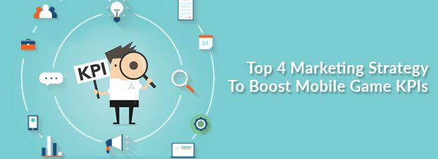 Top 4 Marketing Strategy To Boost Mobile Game KPIs