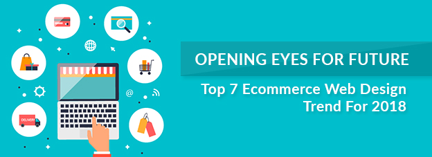 Top 7 Ecommerce Web Design Trend For 2018