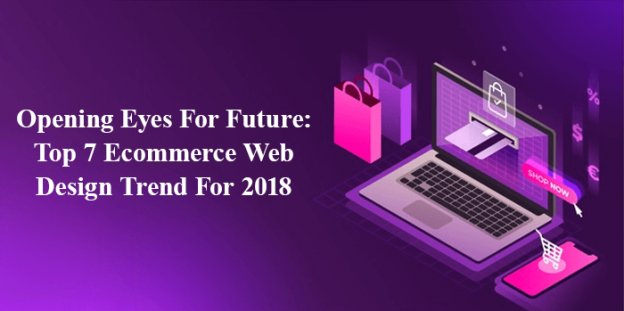 Opening Eyes For Future: Top 7 Ecommerce Web Design Trend For 2018